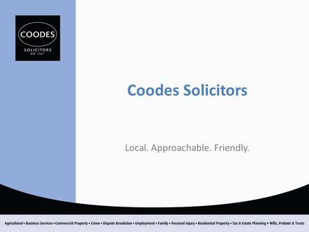 Coodes Solicitors Local. Approachable. Friendly..