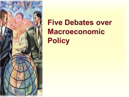 Five Debates over Macroeconomic Policy. 1.Should monetary and fiscal policymakers try to stabilize the economy? 2.Should monetary policy be made by rule.