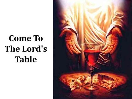 Come to the Lord's Table Come To The Lord's Table.