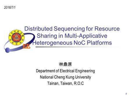 Distributed Sequencing for Resource Sharing in Multi-Applicative Heterogeneous NoC Platforms 林鼎原 Department of Electrical Engineering National Cheng Kung.