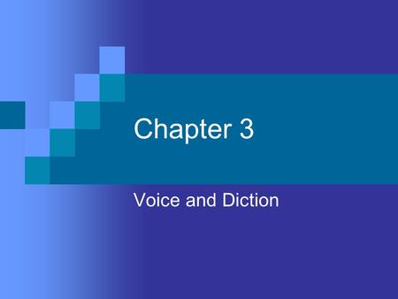 Chapter 3 Voice and Diction. Objectives To develop a more effective speaking voice through relaxation, proper breathing, and good posture To learn habits.