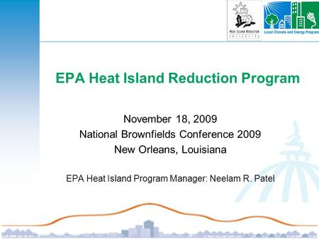 1 EPA Heat Island Reduction Program November 18, 2009 National Brownfields Conference 2009 New Orleans, Louisiana EPA Heat Island Program Manager: Neelam.