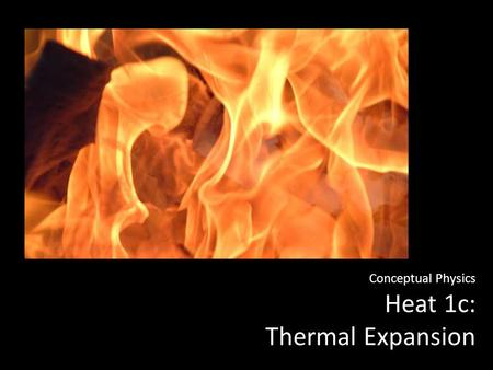 Conceptual Physics Heat 1c: Thermal Expansion. Thermal Expansion Most forms of matter expand when heated and contract when cooled. Consider BRIDGES…RAILROAD.