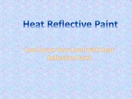 Heat Reflective Paint There has been a revolution in the paint industry with the emergence of heat reflective paint, which improve buildings' insulation.