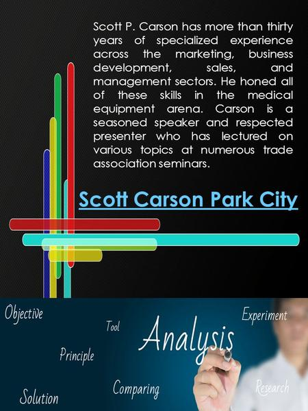 Scott Carson Park City Scott P. Carson has more than thirty years of specialized experience across the marketing, business development, sales, and management.