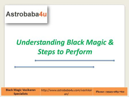 Black Magic Vasikaran Specialists  an/ Phone : 9929-085-760 Understanding Black Magic & Steps to Perform.