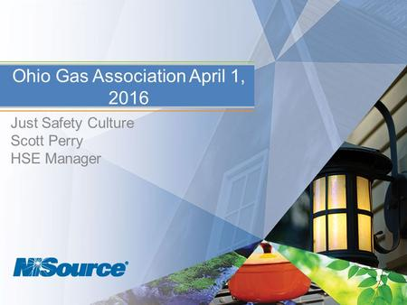 Just Safety Culture Scott Perry HSE Manager Ohio Gas Association April 1, 2016.