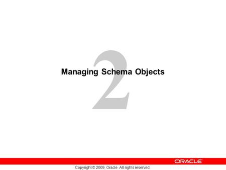 2 Copyright © 2009, Oracle. All rights reserved. Managing Schema Objects.