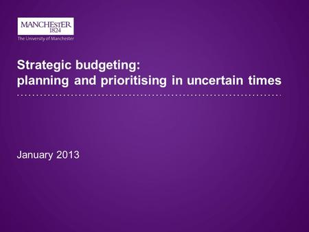 Strategic budgeting: planning and prioritising in uncertain times January 2013.