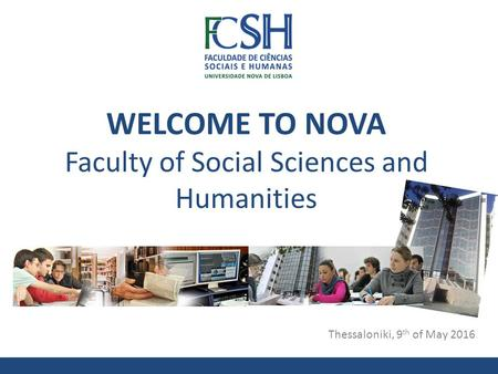 WELCOME TO NOVA Faculty of Social Sciences and Humanities Thessaloniki, 9 th of May 2016.