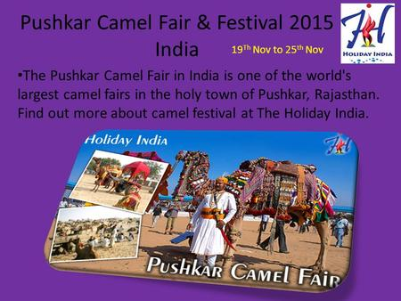 Pushkar Camel Fair & Festival 2015 India The Pushkar Camel Fair in India is one of the world's largest camel fairs in the holy town of Pushkar, Rajasthan.