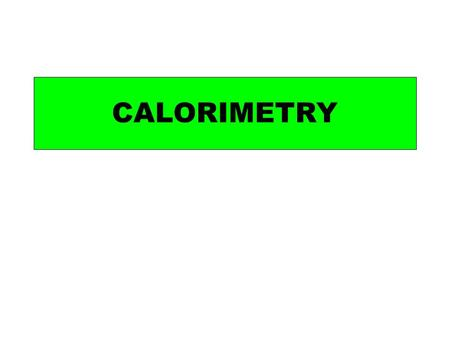 CALORIMETRY. 1 g of water Energy required = 4.18 J 1 ºC hotter = 8.36 J 1 g of water Energy required = 2 x 4.18 J 2 ºC hotter.