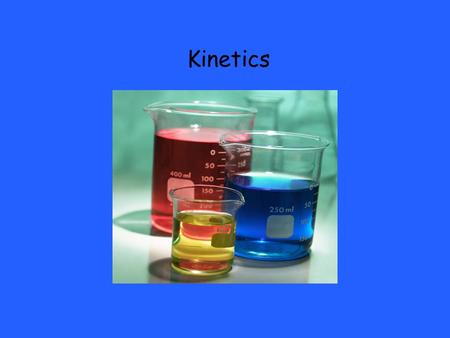 Kinetics. is the branch of chemistry that is concerned with the speed of a chemical reactions( reaction rates) and the way in which reactions occur (reaction.
