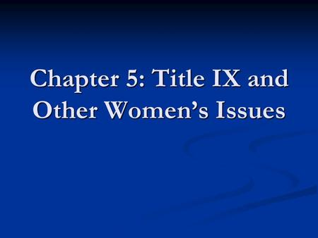 Chapter 5: Title IX and Other Women's Issues. Title IX Emerged from Civil Rights Era Title VII of the Civil Rights Act of 1964 Title VII of the Civil.
