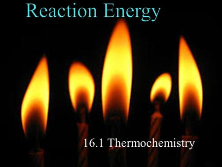 16.1 Thermochemistry. POINT > Define temperature and heat POINT > Define specific heat POINT > Describe enthalpy of reaction POINT > Define enthalpy of.