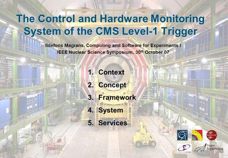 The Control and Hardware Monitoring System of the CMS Level-1 Trigger Ildefons Magrans, Computing and Software for Experiments I IEEE Nuclear Science Symposium,