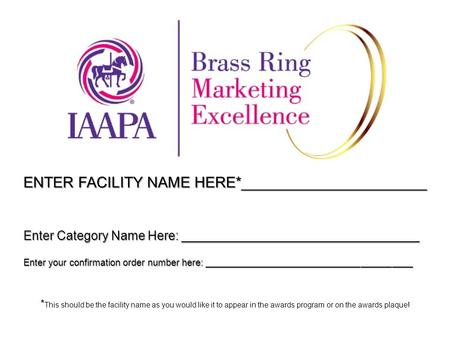ENTER FACILITY NAME HERE*______________________ * This should be the facility name as you would like it to appear in the awards program or on the awards.