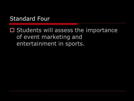 Standard Four  Students will assess the importance of event marketing and entertainment in sports.