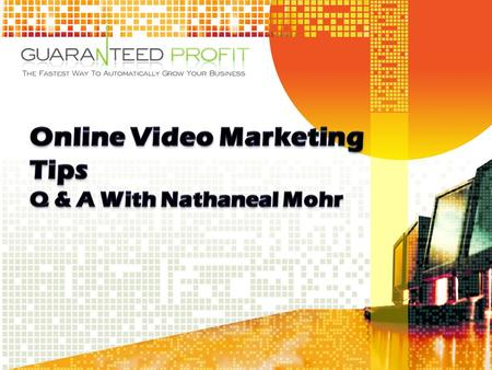 Online Video Marketing Tips Q & A With Nathaneal Mohr 1. Take the content in your 60 minute video and chop it up into 3 to 5 minutes of film. Each 3-5.