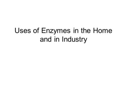 Uses of Enzymes in the Home and in Industry. Enzymes in the Home 1.Biological Washing Powders/ Detergents. What are these? What are non biological detergents?