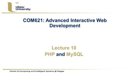 COM621: Advanced Interactive Web Development Lecture 10 PHP and MySQL.