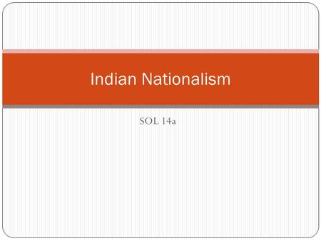SOL 14a Indian Nationalism. European Powers Why do your countries want colonies? How does the possession of colonies affect the economy and military might.