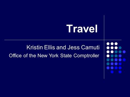 Travel Kristin Ellis and Jess Camuti Office of the New York State Comptroller.