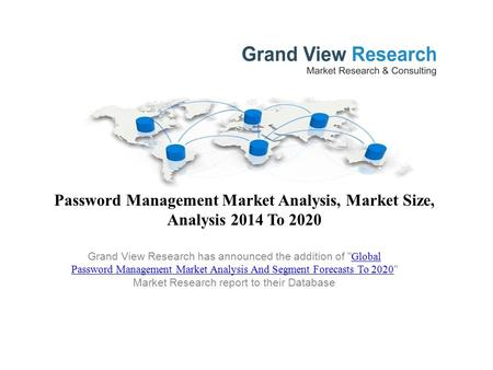 Password Management Market Analysis, Market Size, Analysis 2014 To 2020 Grand View Research has announced the addition of  Global Password Management.