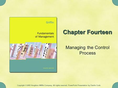 Copyright © 2005 Houghton Mifflin Company. All rights reserved. PowerPoint Presentation by Charlie Cook. Chapter Fourteen Managing the Control Process.