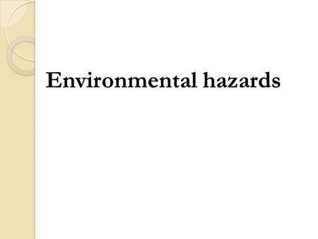 Environmental hazards. What are Hazards and Disasters ?  Hazard : A naturally occurring or human- produced event or occurrence that has the potential.