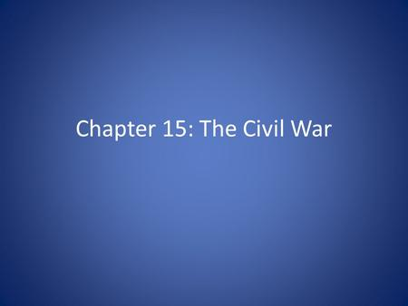 Chapter 15: The Civil War. Chapter Overview (1 of 2) Many issues began to divide the Northern and Southern states. Above all, the North and the South.