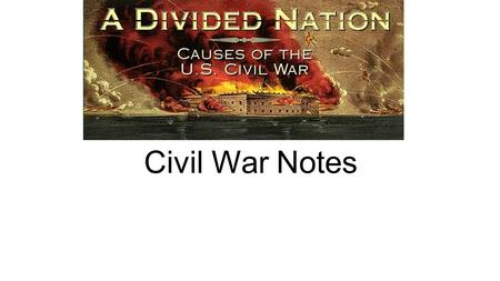Civil War Notes. Unit 6– Identify political and military turning points of the Civil War and assess their significance to the outcome of the Civil.