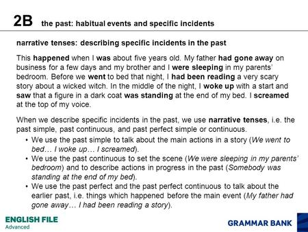 2B the past: habitual events and specific incidents narrative tenses: describing specific incidents in the past This happened when I was about five years.