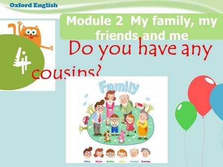 Do you have any cousins? 4 Module 2 My family, my friends and me Oxford English.
