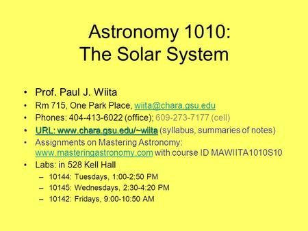 Astronomy 1010: The Solar System Prof. Paul J. Wiita Rm 715, One Park Place, Phones: 404-413-6022 (office); 609-273-7177.
