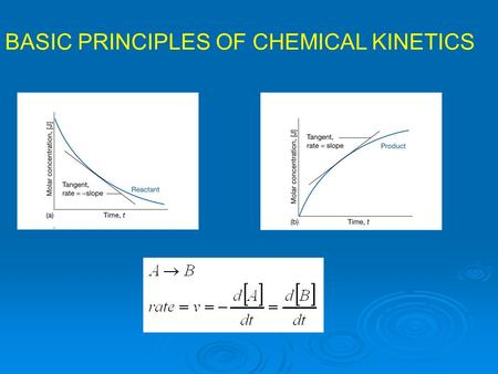 BASIC PRINCIPLES OF CHEMICAL KINETICS. where j is the stoichiometric coefficient with minus sign for reactants and plus sign for products.