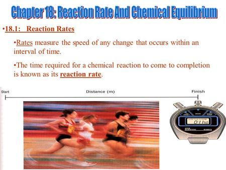 18.1: Reaction Rates Rates measure the speed of any change that occurs within an interval of time. The time required for a chemical reaction to come to.