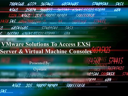 VMware Solutions To Access EXSi Server & Virtual Machine Consoles Presented By: Opvizor