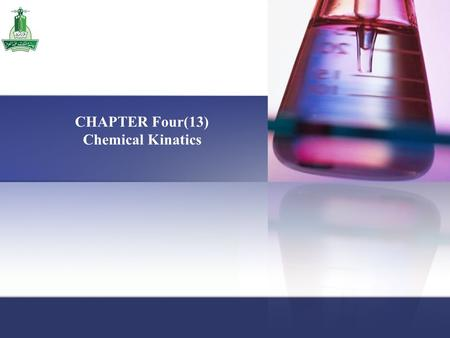 CHAPTER Four(13) Chemical Kinatics. Chapter 4 / Chemical Kinetics Chapter Four Contains: 4.1 The Rate of a Reaction 4.2 The Rate Law 4.3 The Relation.