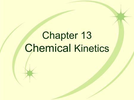 Chapter 13 Chemical Kinetics. Kinetics In kinetics we study the rate at which a chemical process occurs. Besides information about the speed at which.
