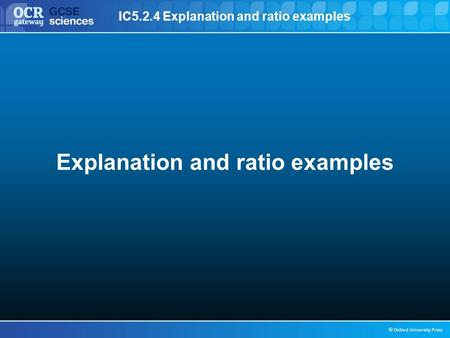 IC5.2.4 Explanation and ratio examples © Oxford University Press Explanation and ratio examples.