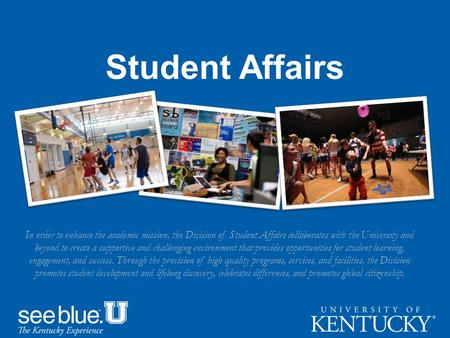 Student Affairs In order to enhance the academic mission, the Division of Student Affairs collaborates with the University and beyond to create a supportive.