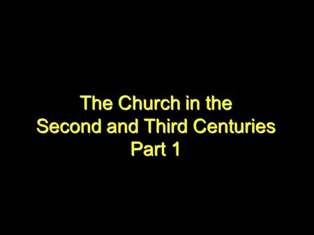The Church in the Second and Third Centuries Part 1.