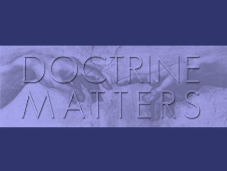  What is doctrine?  Why should we study doctrine?  How should we study doctrine?