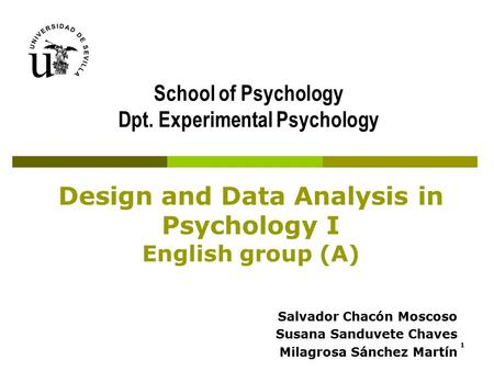 Design <strong>and</strong> Data Analysis in Psychology I English group (A) Salvador Chacón Moscoso Susana Sanduvete Chaves Milagrosa Sánchez Martín School of Psychology.