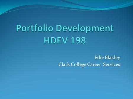 Edie Blakley Clark College Career Services. Welcome and Introductions.