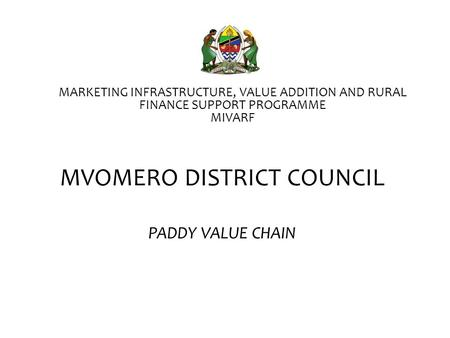 MVOMERO DISTRICT COUNCIL PADDY VALUE CHAIN MARKETING INFRASTRUCTURE, VALUE ADDITION AND RURAL FINANCE SUPPORT PROGRAMME MIVARF.