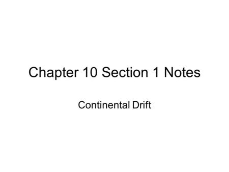 Chapter 10 Section 1 Notes Continental Drift.