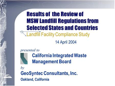 Results of the Review of MSW Landfill Regulations from Selected States and Countries Landfill Facility Compliance Study presented to California Integrated.