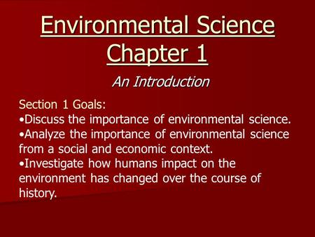 Environmental Science Chapter 1 An Introduction Section 1 Goals: Discuss the importance of environmental science. Analyze the importance of environmental.